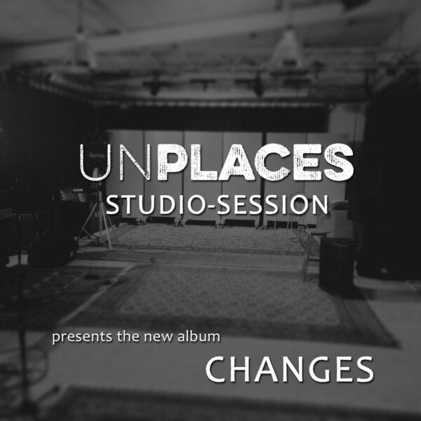 Unplaces CHANGES Studio-Session
